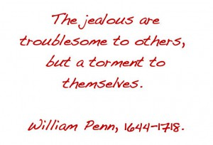 Omgaan met jaloezie - quote van William Penn 1644-1718: the jealous are troublesome to others, but a torment to themselves.
